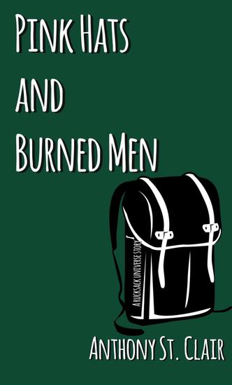 Pink Hats and Burned Men: A Rucksack Universe Story - Rucksack Universe - cover