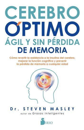 Cerebro óptimo ágil y sin pérdida de memoria - Cómo revertir la resistencia a la insulina del cerebro mejorar la función cognitiva y prevenir la pérdida de memoria a cualquier edad - cover