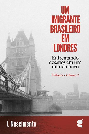 Um imigrante brasileiro em Londres - Enfrentando desafios em um mundo novo - cover