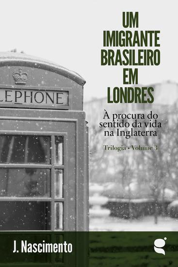 Um imigrante brasileiro em Londres - À procura do sentido da vida na Inglaterra - cover