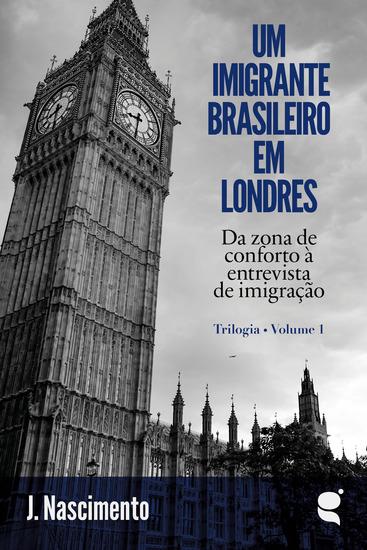 Um imigrante brasileiro em Londres - Da zona de conforto à entrevista de imigração - cover