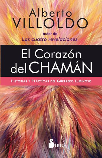 El corazón del chamán - Historias y prácticas del guerrero luminoso - cover