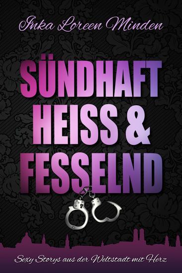sündhaft heiß & fesselnd - Sexy Storys aus der Weltstadt mit Herz - cover