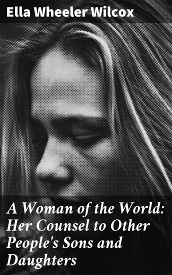 A Woman of the World: Her Counsel to Other People's Sons and Daughters - cover
