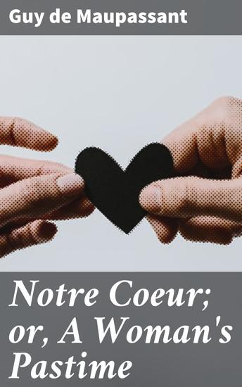 Notre Coeur; or A Woman's Pastime - A Novel - cover