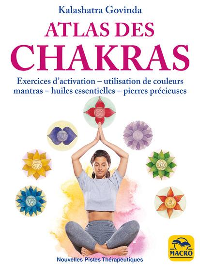 Atlas des Chakras - Exercices d'activation utilisation de couleurs mantras huiles essentielles et pierres précieuses - cover