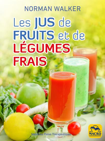 Les jus de fruits et de légumes frais - La bonne santé grâce aux dosages des jus de Norman Walker - cover