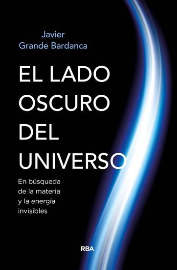 El lado oscuro del universo - En búsqueda de la materia y la energía invisibles - cover