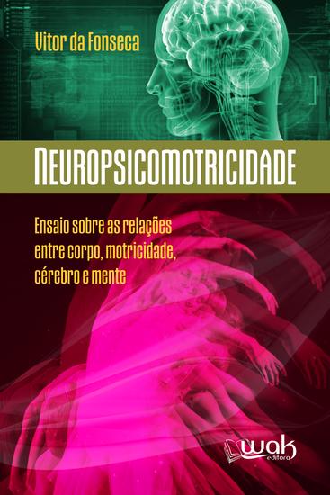 Neuropsicomotricidade - Ensaios sobre as relações entre o corpo motricidade cérebro e mente - cover
