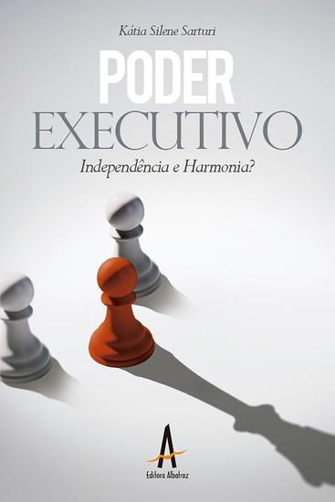 Poder executivo - Independência e Harmonia? - cover