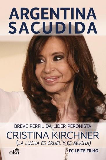 Argentina Sacudida - Cristina Kirchner (La lucha es cruel y es mucha) Breve perfil da líder peronista - cover