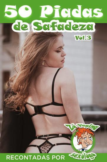 50 piadas de safadeza - Vol3 - Piadas de safadeza recontadas pelo sexólogo Zé Vagina - cover