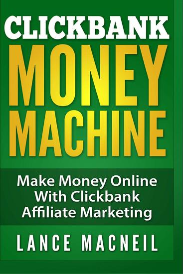 Clickbank Money Machine - Make Money Online With ClickBank Affiliate Marketing - cover
