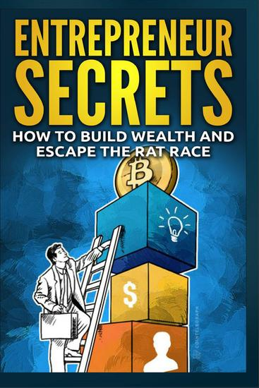 Entrepreneur Secrets - How to Build Wealth and Escape the Rat Race - cover