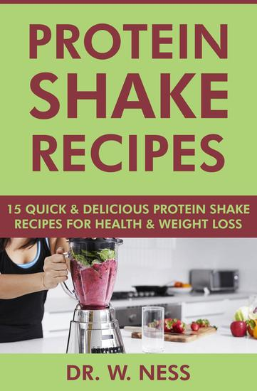 Protein Shake Recipes: 15 Quick and Delicious Protein Shake Recipes for Health & Weight Loss - cover