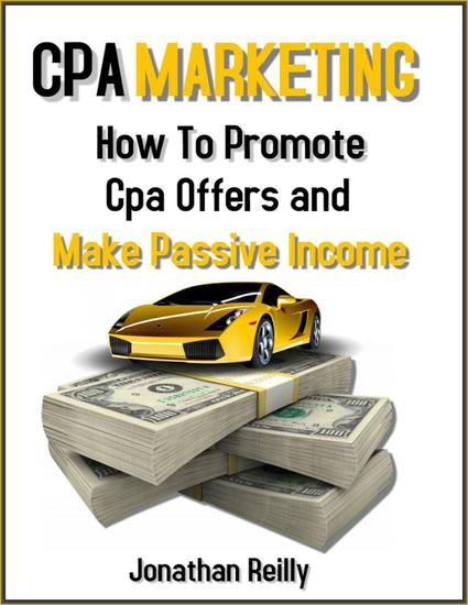Cpa Marketing- How to Promote Cpa Offers and Make Passive Income - cover