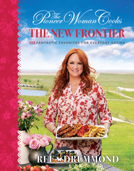The Pioneer Woman Cooks: The New Frontier - 112 Fantastic Favorites for Everyday Eating - cover