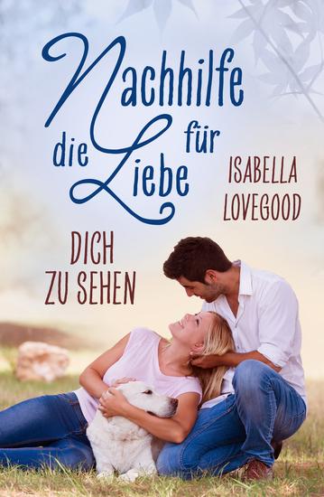 Dich zu sehen - Sinnlicher Liebesroman (Reihe Nachhilfe für die Liebe) - cover