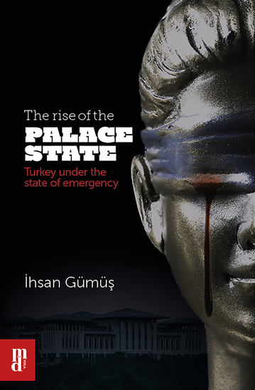 The rise of the Palace State - Turkey under the state of emergency - cover