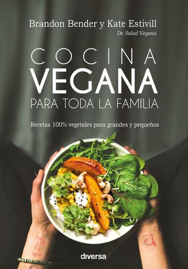 Cocina vegana para toda la familia - Recetas 100% vegetales para grandes y pequeños - cover