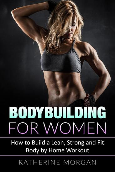 Bodybuilding for Women: How to Build a Lean Strong and Fit Body by Home Workout - cover