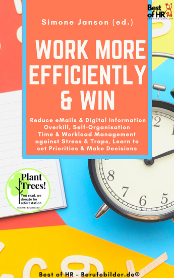 Work more Efficiently & Win - Reduce eMails & Digital Information Overkill Self-Organisation Time & Workload Management against Stress & Traps Learn to set Priorities & Make Decisions - cover