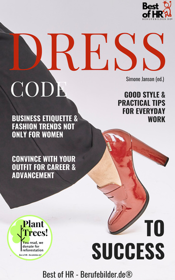 Dress Code to Success - Business Etiquette & Fashion Trends not only for Women Good Style & Practical Tips for Everyday Work Convince with your Outfit for Career & Advancement - cover