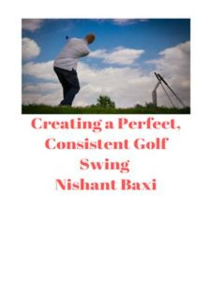 Creating a Perfect Consistent Golf Swing - cover