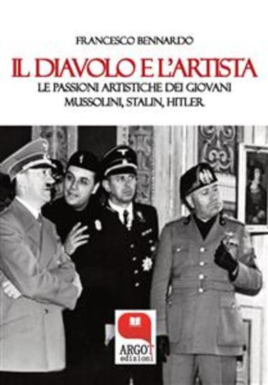 Il diavolo e l'artista Le passioni artistiche dei giovani Mussolini Stalin e Hitler - cover