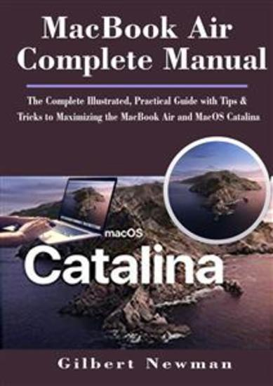MacBook Air Complete Manual - The Complete Illustrated Practical Guide with Tips & Tricks to Maximizing the MacBook Air and MacOS Catalina - cover