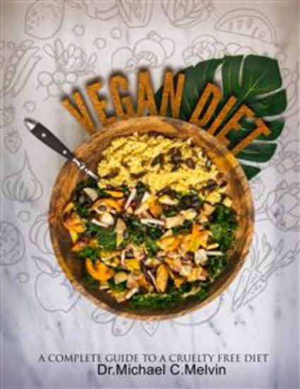 Vegan Diet - A Complete Guide To A Cruelty Free Diet - cover