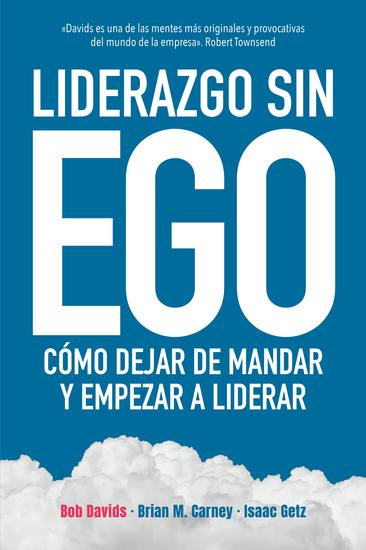 Liderazgo sin ego - Cómo dejar de mandar y empezar a liderar - cover