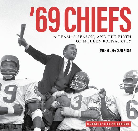 '69 Chiefs - A Team a Season and the Birth of Modern Kansas City - cover