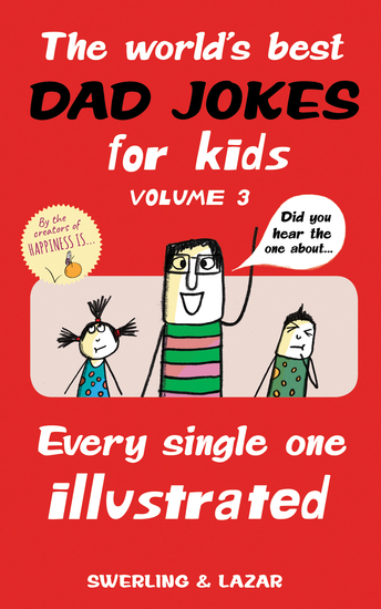 The World's Best Dad Jokes for Kids Volume 3 - Every Single One Illustrated - cover