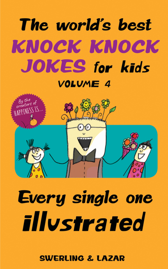 The World's Best Knock Knock Jokes for Kids Volume 4 - Every Single One Illustrated - cover