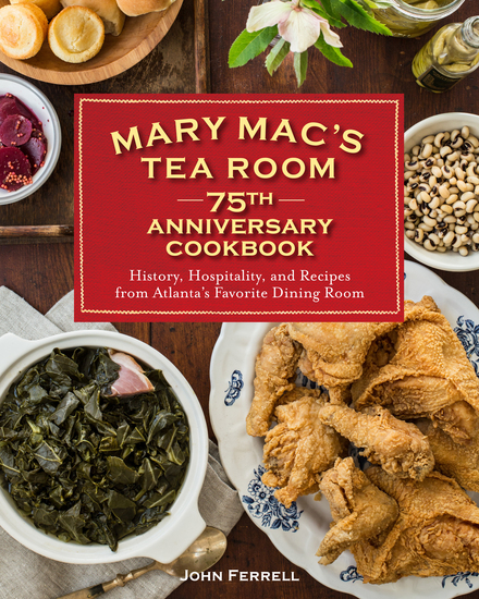 Mary Mac's Tea Room 75th Anniversary Cookbook - History Hospitality and Recipes from Atlanta's Favorite Dining Room - cover