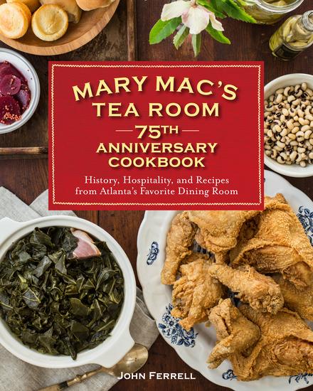 Mary Mac's Tea Room 75th Anniversary Cookbook - History Hospitality and Recipes from Atlanta's Favorite Dining Room - cover