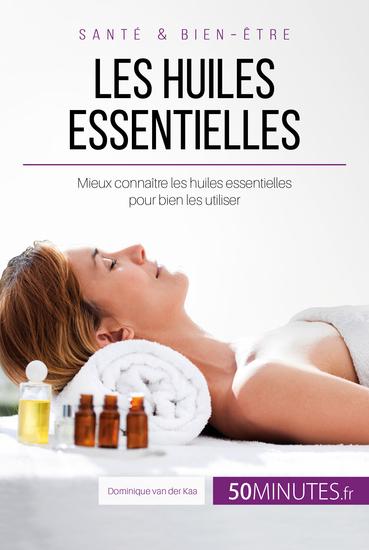 Les huiles essentielles - Mieux connaître les huiles essentielles pour bien les utiliser - cover
