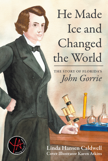 He Made Ice and Changed the World - The Story of Florida's John Gorrie - cover