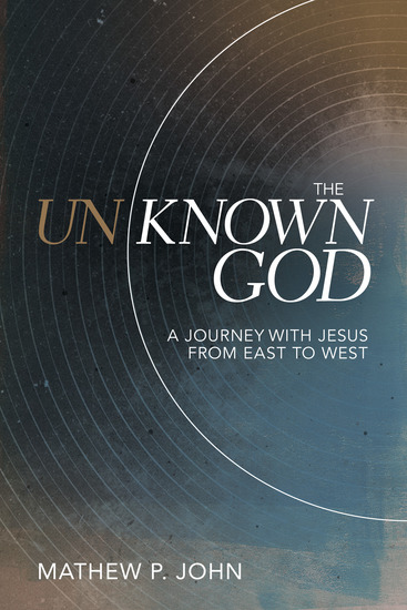 The Unknown God - A Journey with Jesus from East to West - cover