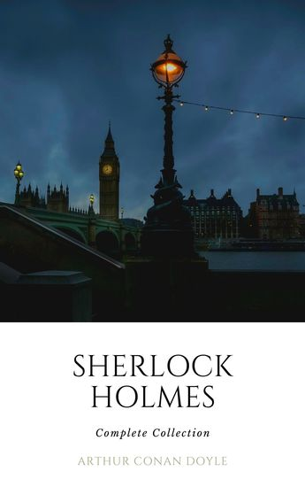 Sherlock Holmes: The Complete Collection (All the novels and stories in one volume) - cover