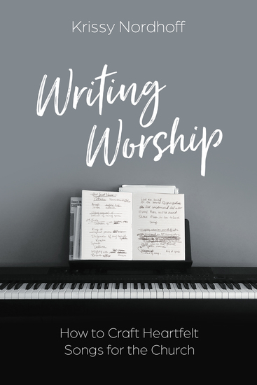 Writing Worship - How to Craft Heartfelt Songs for the Church - cover