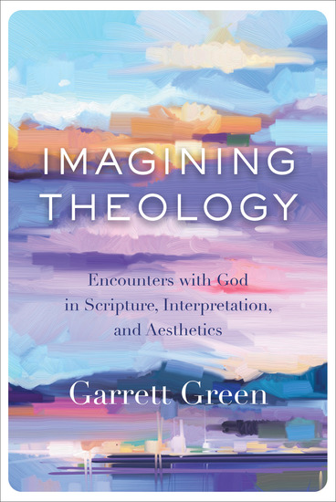 Imagining Theology - Encounters with God in Scripture Interpretation and Aesthetics - cover