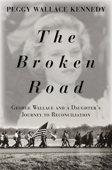 The Broken Road - George Wallace and a Daughter's Journey to Reconciliation - cover