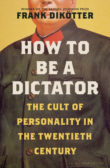 How to Be a Dictator - The Cult of Personality in the Twentieth Century - cover