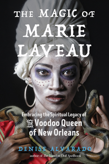 The Magic of Marie Laveau - Embracing the Spiritual Legacy of the Voodoo Queen of New Orleans - cover