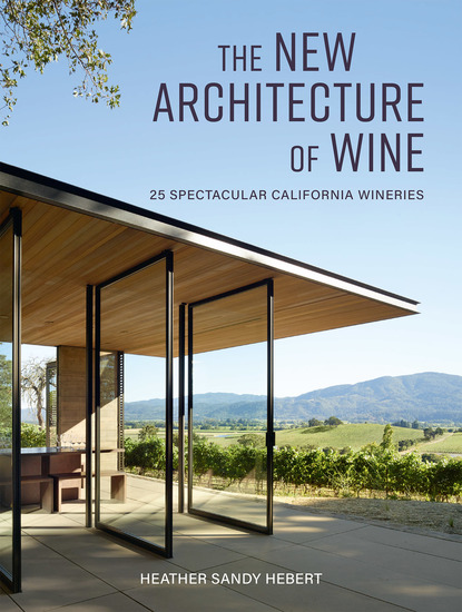 The New Architecture of Wine - 25 Spectacular California Wineries - cover
