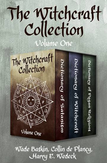The Witchcraft Collection Volume One - Dictionary of Satanism Dictionary of Witchcraft and Dictionary of Pagan Religions - cover