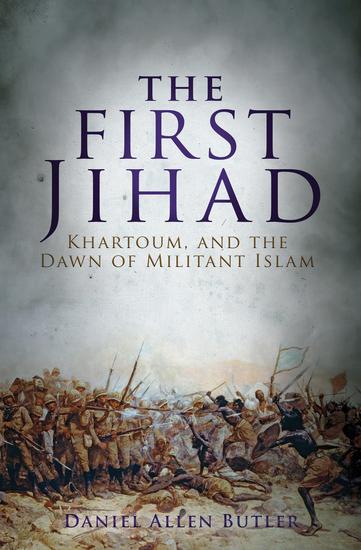 The First Jihad - Khartoum and the Dawn of Militant Islam - cover
