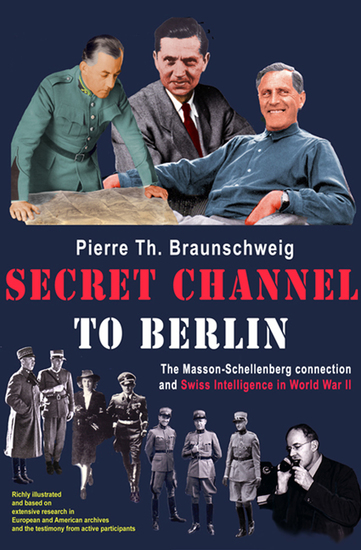 Secret Channel to Berlin - The Masson-Schellenberg Connection and Swiss Intelligence in World War II - cover